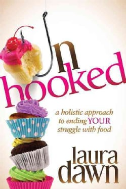 Unhooked: A Holistic Approach to Ending Your Struggle With Food (Paperback)