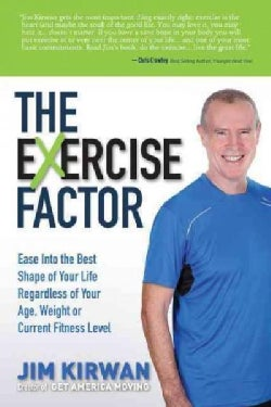 The Exercise Factor: Ease into the Best Shape of Your Life Regardless of Your Age, Weight or Current Fitness Level (Hardcover)