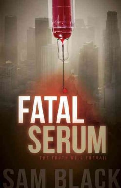Fatal Serum: The Truth Will Prevail (Hardcover)