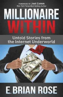 Millionaire Within: Untold Stories from the Internet Underworld (Paperback)