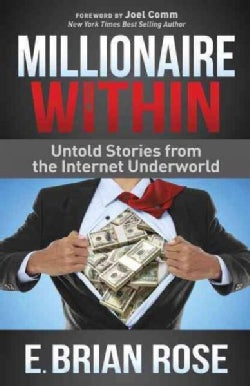 Millionaire Within: Untold Stories from the Internet Underworld (Hardcover)