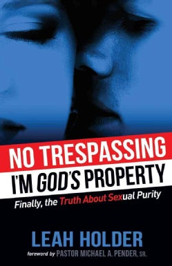 No Trespassing: I'm God's Property: Finally, the Truth About Sexual Purity  (Paperback)