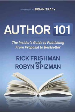 Author 101: The Insider's Guide to Publishing from Proposal to Bestseller (Hardcover)