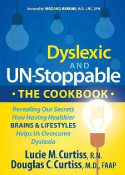 Dyslexic and Un-stoppable the Cookbook: Revealing Our Secrets How Having Healthier Brains and Lifestyles Helps Us... (Paperback)