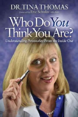 Who Do You Think You Are?: Understanding Your Personality from the Inside Out (Paperback)