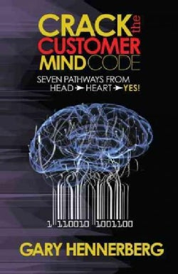 Crack the Customer Mind Code: Seven Pathways from Head -> Heart -> Yes! (Paperback)