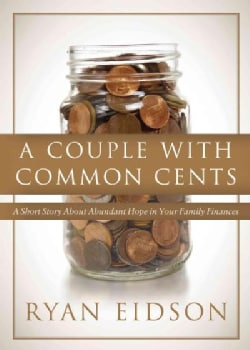 A Couple With Common Cents: A Short Story About Abundant Hope in Your Family Finances (Paperback)
