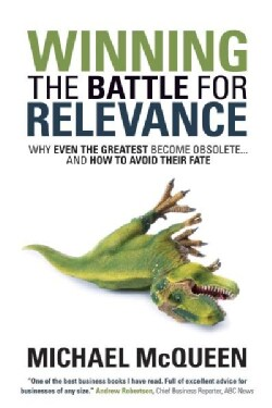 Winning the Battle for Relevance: Why Even the Greatest Become Obsolete... and How to Avoid Their Fate (Hardcover)