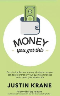 Money, You Got This: Easy to Implement Money Strategies So You Can Take Control of Your Business Finances and Cre... (Hardcover)