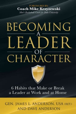Becoming a Leader of Character: 6 Habits That Make or Break a Leader at Work and at Home (Paperback)