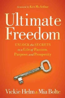 Ultimate Freedom: Unlock the Secrets to a Life of Passion, Purpose, and Prosperity (Paperback)