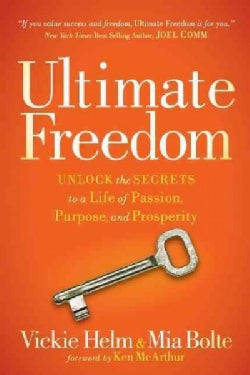 Ultimate Freedom: Unlock the Secrets to a Life of Passion, Purpose, and Prosperity (Hardcover)