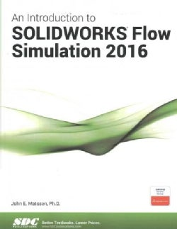 An Introduction to SOLIDWORKS Flow Simulation 2016 (Paperback)
