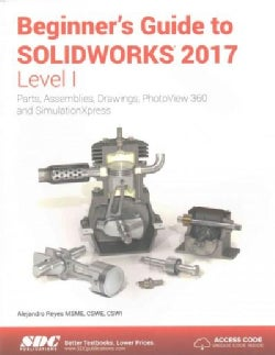 Beginner's Guide to Solidworks 2017, Level I: Parts, Assemblies, Drawings, Photoview 360 and Simulation Xpress (Paperback)