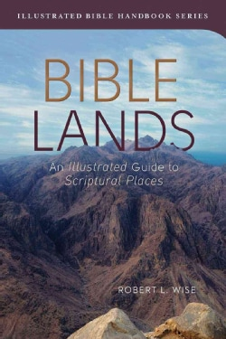 Bible Lands: An Illustrated Guide to Scriptural Places (Paperback)