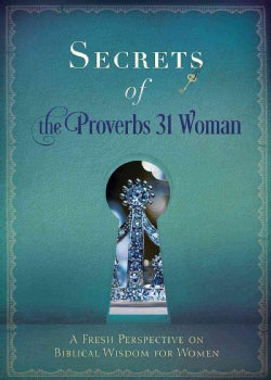 Secrets of the Proverbs 31 Woman: Fresh Perspectives on Biblical Wisdom for Women (Paperback)