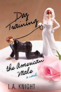 Dog Training the American Male (Paperback)