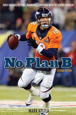 No Plan B: Most Valuable Peyton—Manning's Comeback With the Denver Broncos (Paperback)