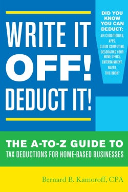 Write It Off! Deduct It!: The A-to-Z Guide to Tax Deductions for Home-Based Businesses (Paperback)