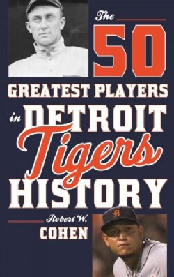 The 50 Greatest Players in Detroit Tigers History (Paperback)