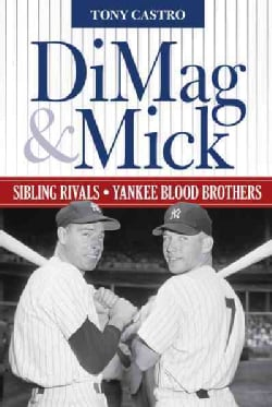 DiMag & Mick: Sibling Rivals, Yankee Blood Brothers (Hardcover)
