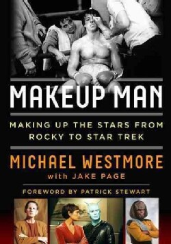 Makeup Man: From Rocky to Star Trek the Amazing Creations of Hollywood's Michael Westmore (Hardcover)