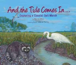 And the Tide Comes In...: Exploring a Coastal Salt Marsh (Paperback)