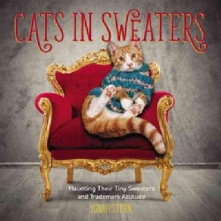 Cats in Sweaters: Flaunting Their Tiny Sweaters and Trademark Attitude (Hardcover)