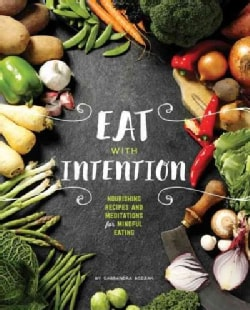 Eat With Intention: Recipes and Meditations for a Life That Lights You Up (Hardcover)