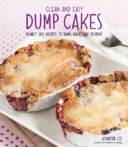 Dump Cakes from Scratch: Nearly 100 Recipes to Dump, Bake, and Devour (Paperback)