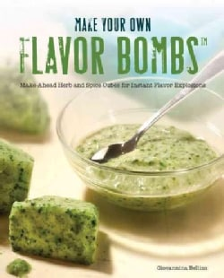 Cooking with Flavor Bombs: Prep It + Freeze It + Drop It = Transform Dinner! (Hardcover)