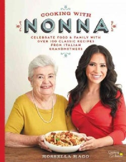 Cooking With Nonna: Celebrate Food & Family With over 100 Classic Recipes from Italian Grandmothers (Hardcover)