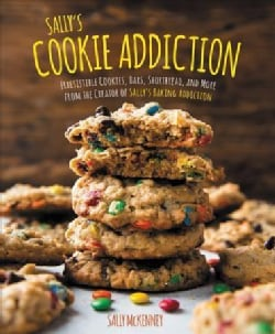 Sally's Cookie Addiction: Irresistible Cookies, Cookie Bars, Shortbread, and More from the Creator of Sally's Bak... (Hardcover)