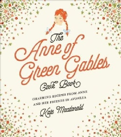 The Anne of Green Gables Cookbook: Charming Recipes from Anne and Her Friends in Avonlea (Hardcover)