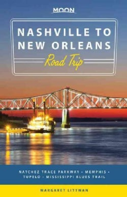 Moon Nashville to New Orleans Road Trip: Natchez Trace Parkway, Memphis, Tupelo, Mississippi Blues Trail (Paperback)