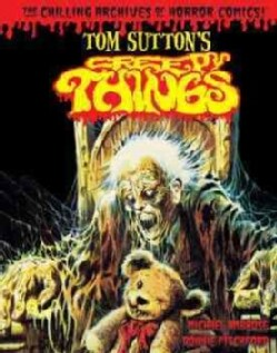 The Chilling Archives of Horror Comics! 9: Tom Sutton's Creepy Things (Hardcover)