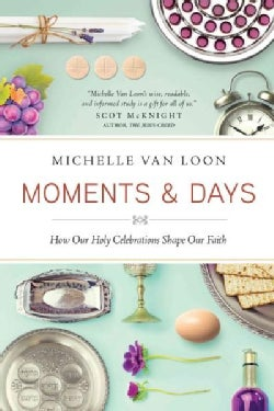 Moments & Days: How Our Holy Celebrations Shape Our Faith (Paperback)