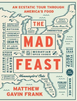 The Mad Feast: An Ecstatic Tour Through America's Food (Hardcover)