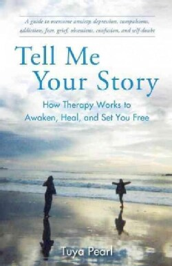 Tell Me Your Story: How Therapy Works to Awaken, Heal, and Set You Free (Paperback)