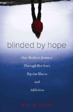 Blinded by Hope: My Journey Through My Son's Bipolar Illness and Addiction (Paperback)