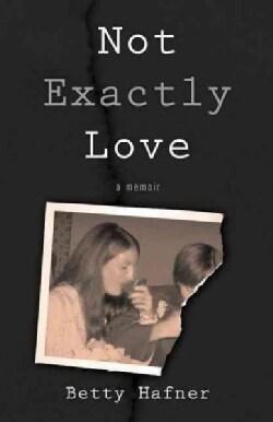 Not Exactly Love: A Memoir (Paperback)