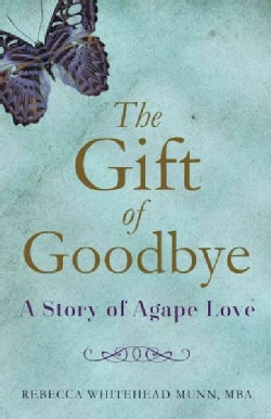 The Gift of Goodbye: A Story of Agape Love (Paperback)