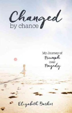 Changed by Chance: My Journey of Triumph Over Tragedy (Paperback)