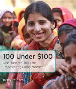 100 Under $100: One Hundred Tools for Empowering Global Women (Paperback)