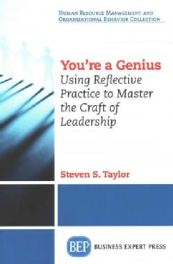 You're a Genius: Using Reflective Practice to Master the Craft of Leadership (Paperback)