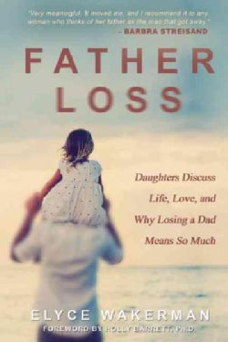 Father Loss: Daughters Discuss Life, Love, and Why Losing a Dad Means So Much (Paperback)