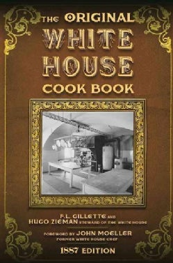 The Original White House Cook Book: Cooking, Etiquette, Menus and More from the Executive Estate - 1887 Edition (Hardcover)