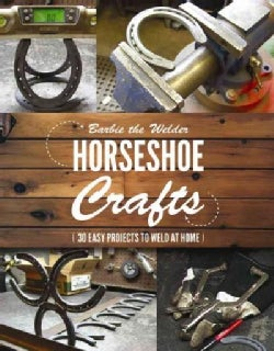 Horseshoe Crafts: More Than 30 Easy Projects to Weld at Home (Paperback)