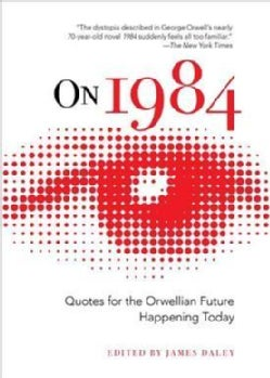 On 1984: Quotes for the Orwellian Future Happening Today (Hardcover)