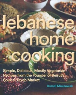 Lebanese Home Cooking: Simple, Delicious, Mostly Vegetarian Recipes from the Founder of Beirut's Souk el Tayeb Ma... (Hardcover)